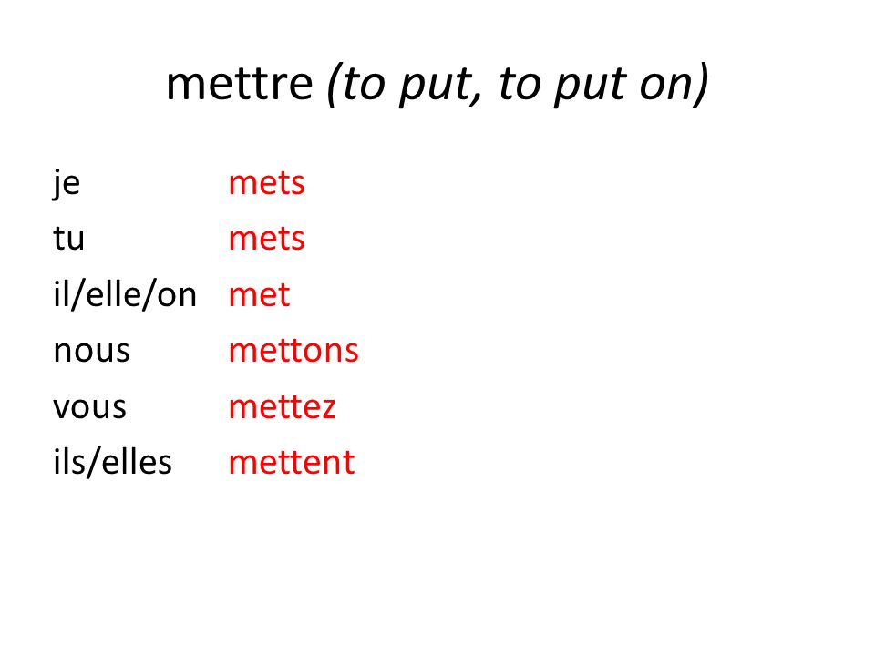 mettre (to put, to put on)