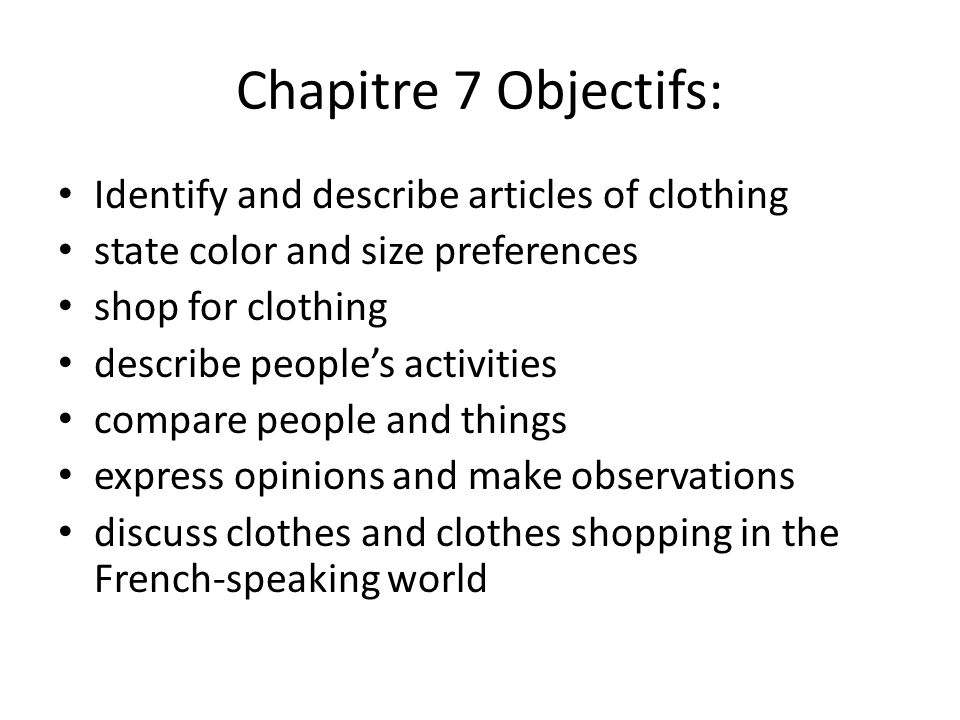 Chapitre 7 Objectifs: Identify and describe articles of clothing