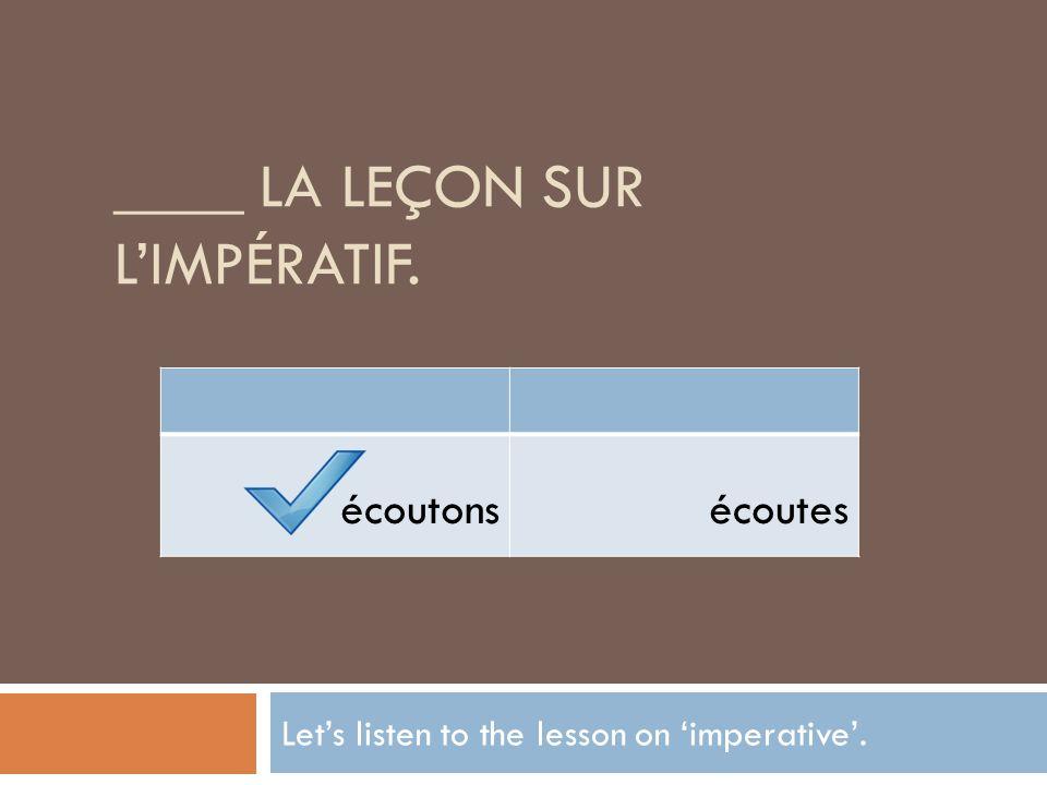 ____ la leçon sur l'impératif.