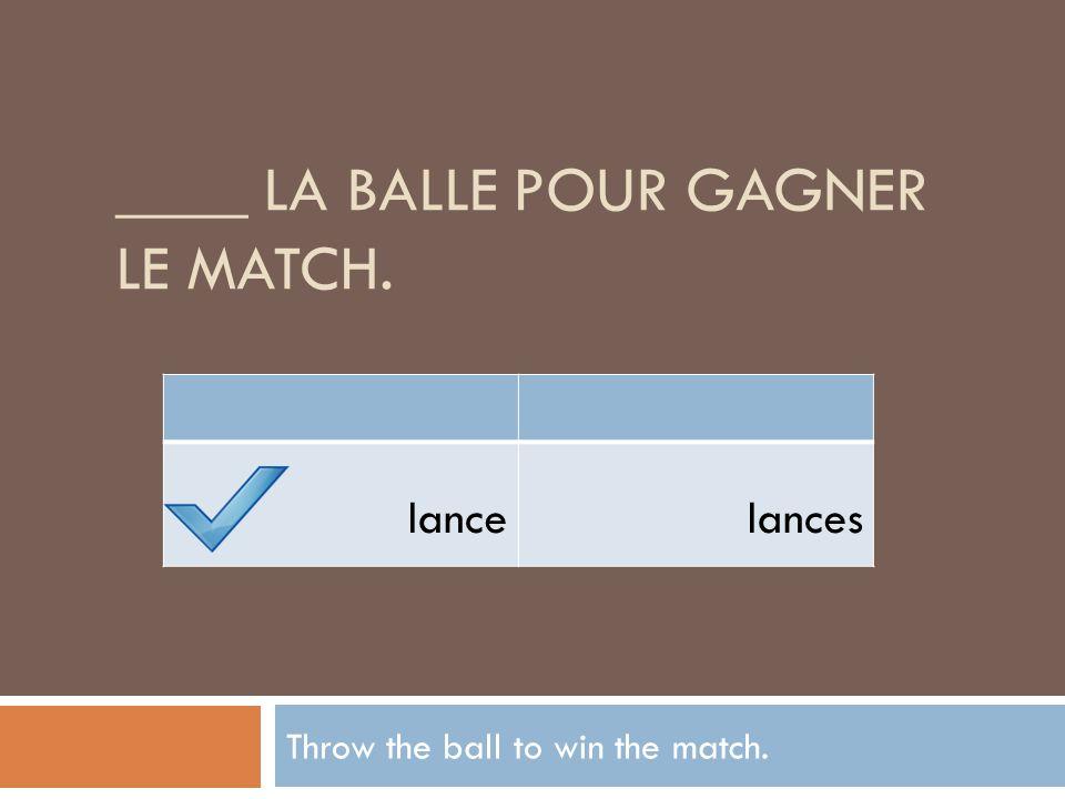 ____ la balle pour gagner le match.
