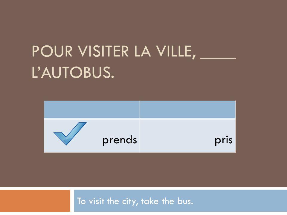 Pour visiter la ville, ____ l'autobus.