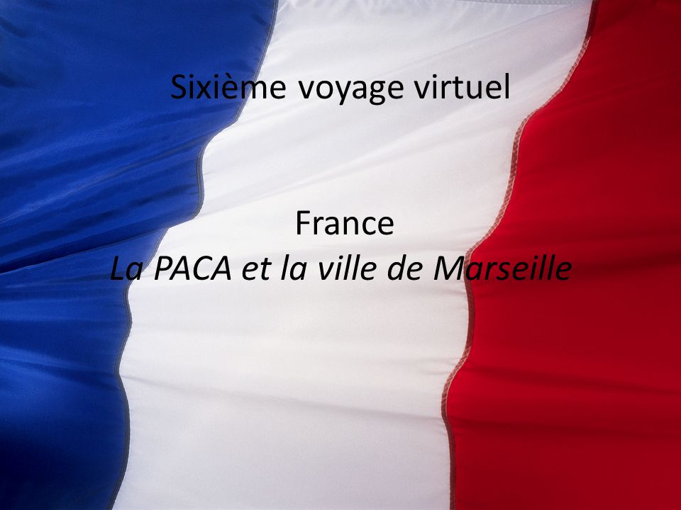 Sixième voyage virtuel France La PACA et la ville de Marseille