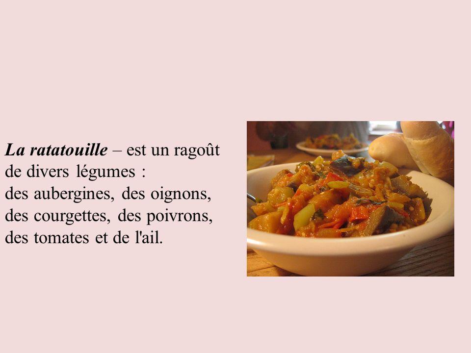La ratatouille – est un ragoût de divers légumes : des aubergines, des oignons, des courgettes, des poivrons, des tomates et de l ail.