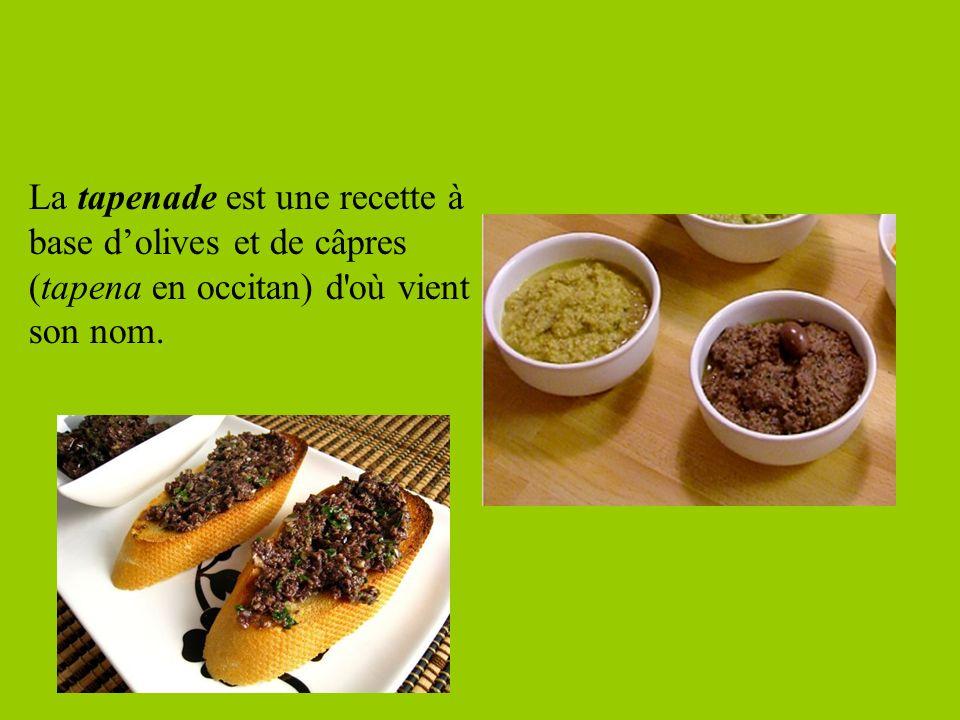 La tapenade est une recette à base d'olives et de câpres (tapena en occitan) d où vient son nom.