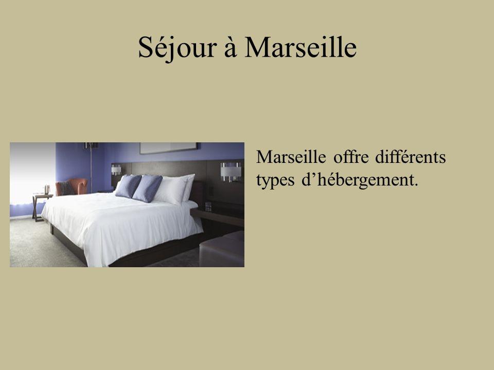Séjour à Marseille Marseille offre différents types d'hébergement.