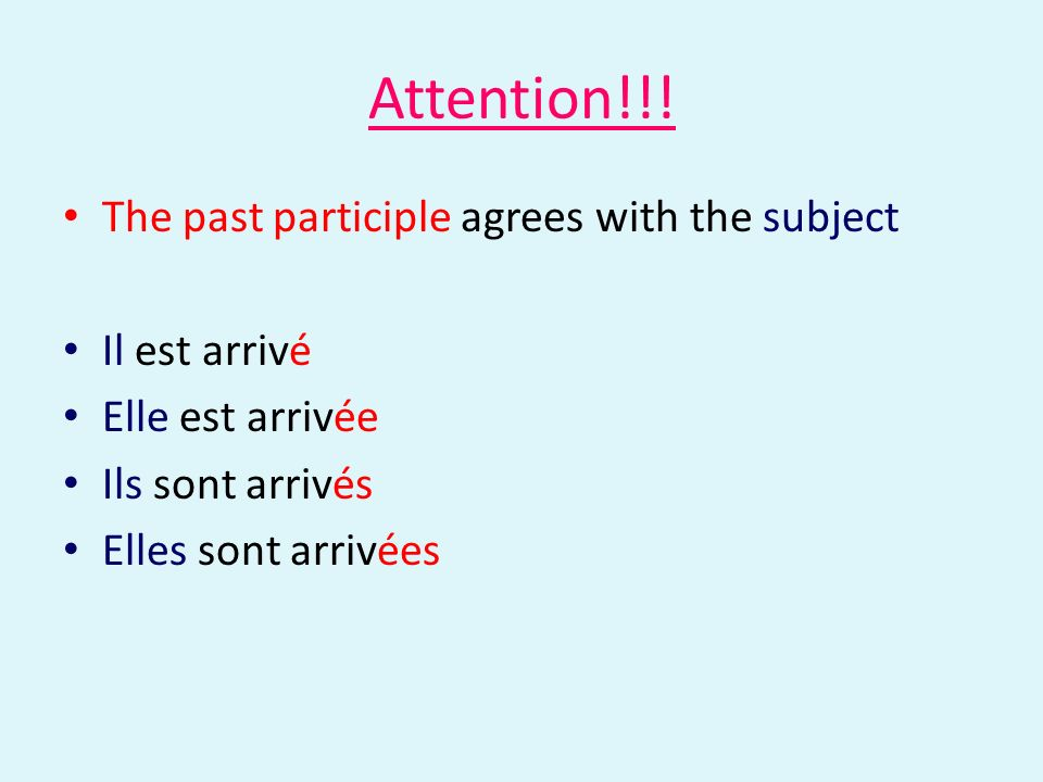 Attention!!! The past participle agrees with the subject Il est arrivé