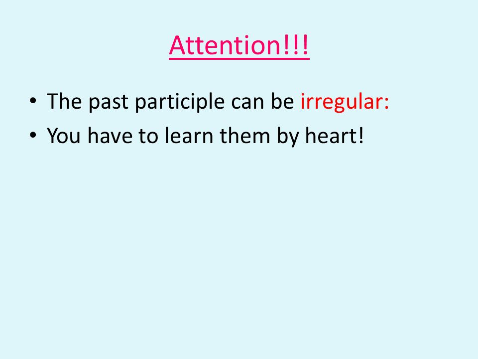 Attention!!! The past participle can be irregular: