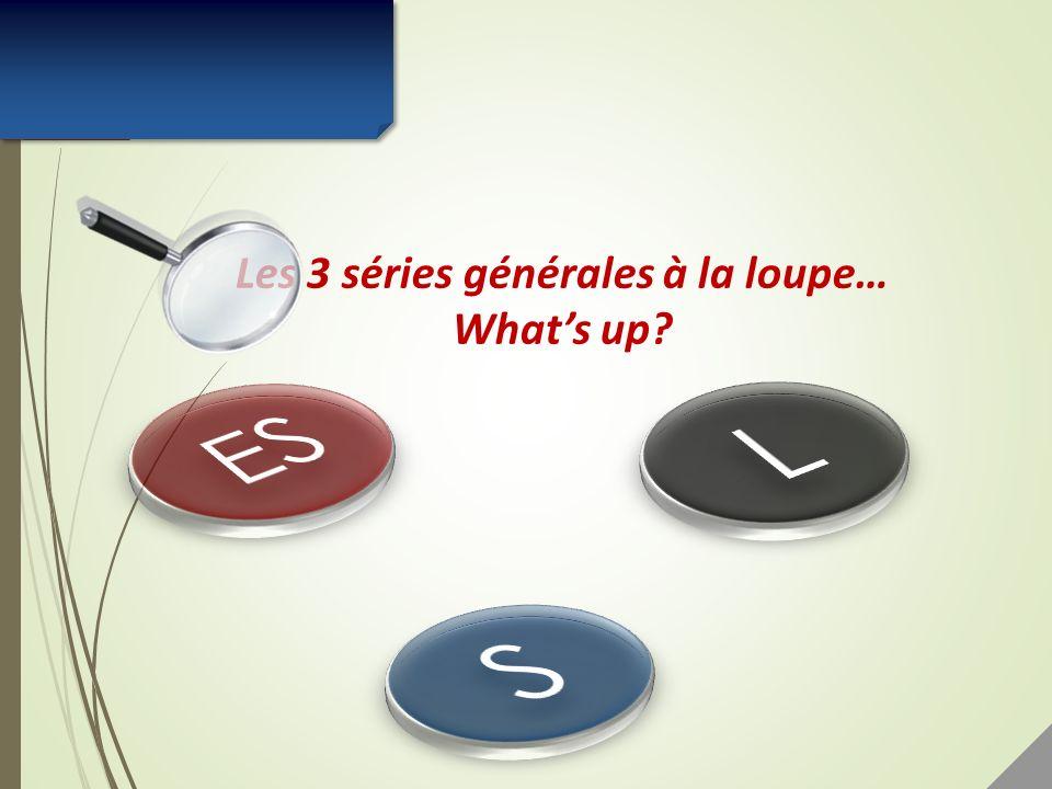 Les 3 séries générales à la loupe…