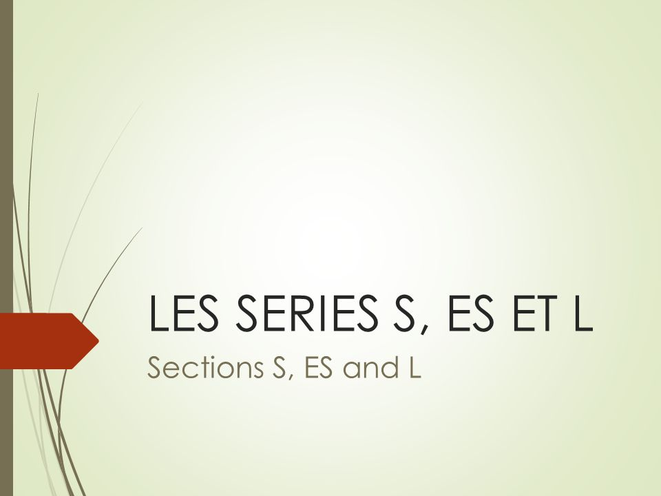 LES SERIES S, ES ET L Sections S, ES and L