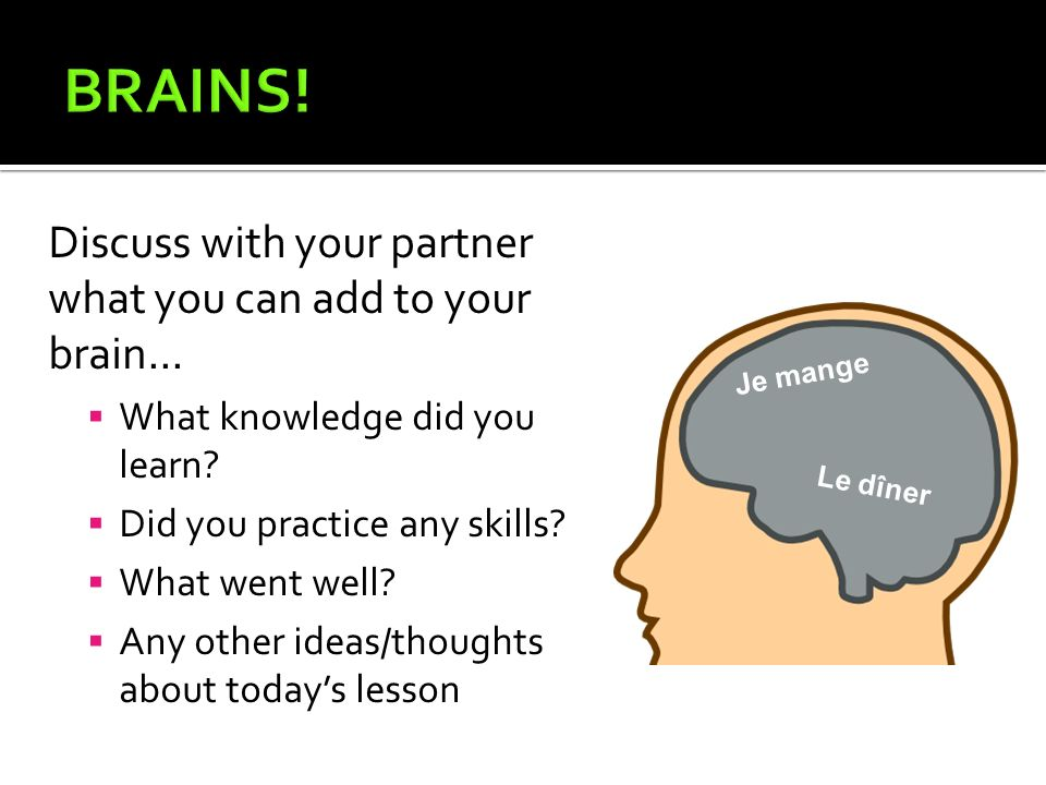 BRAINS! Discuss with your partner what you can add to your brain...
