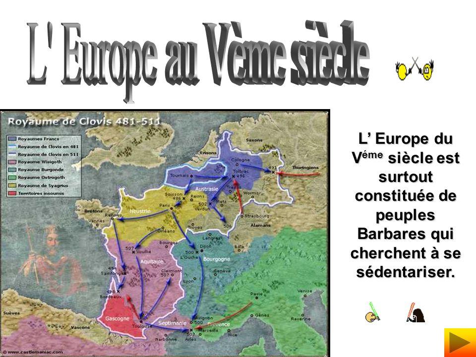 L Europe au Vème siècle L' Europe du Véme siècle est surtout constituée de peuples Barbares qui cherchent à se sédentariser.
