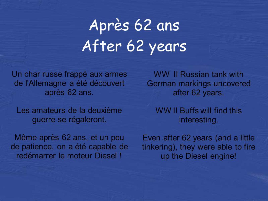 Après 62 ans After 62 years Un char russe frappé aux armes de l Allemagne a été découvert après 62 ans.