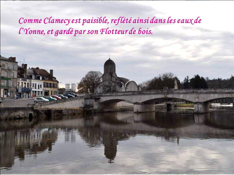 Comme Clamecy est paisible, reflété ainsi dans les eaux de l'Yonne, et gardé par son Flotteur de bois.