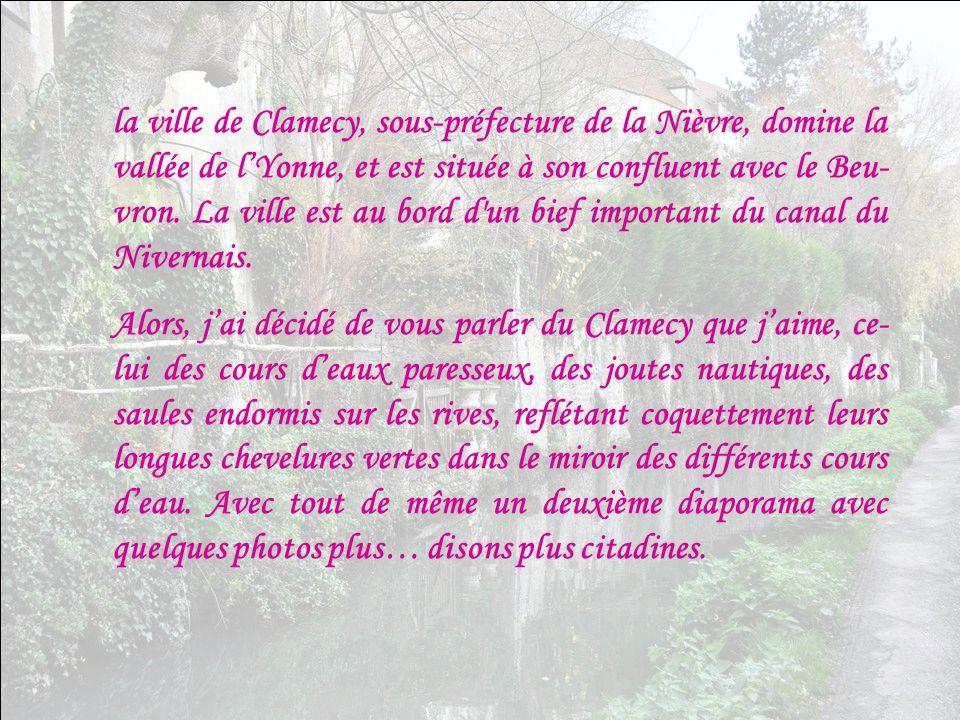 la ville de Clamecy, sous-préfecture de la Nièvre, domine la vallée de l'Yonne, et est située à son confluent avec le Beu-vron. La ville est au bord d un bief important du canal du Nivernais.