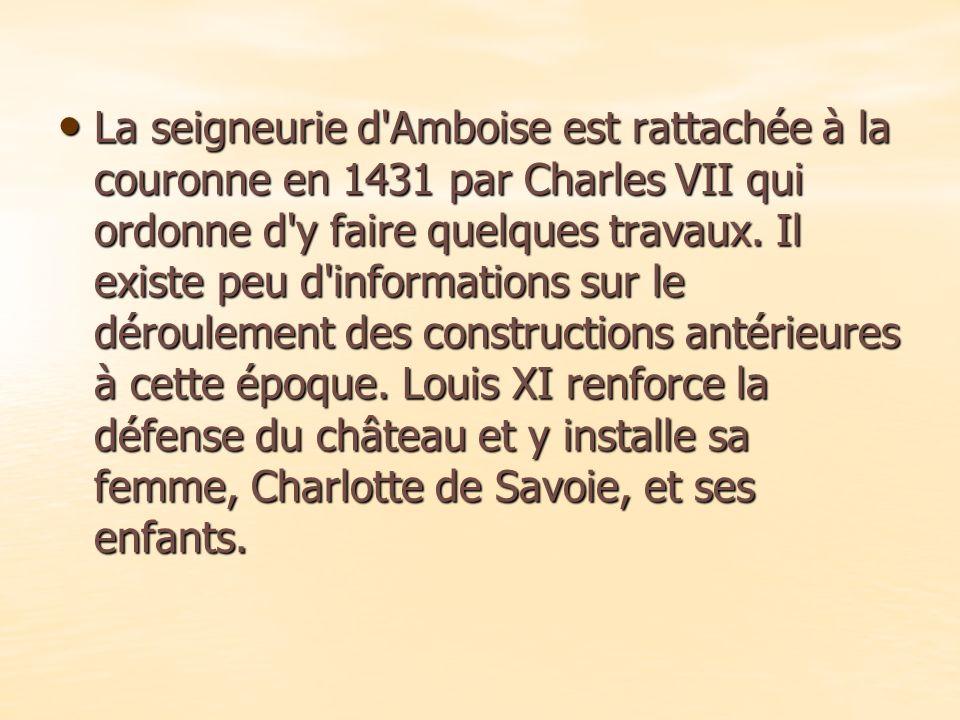 La seigneurie d Amboise est rattachée à la couronne en 1431 par Charles VII qui ordonne d y faire quelques travaux.