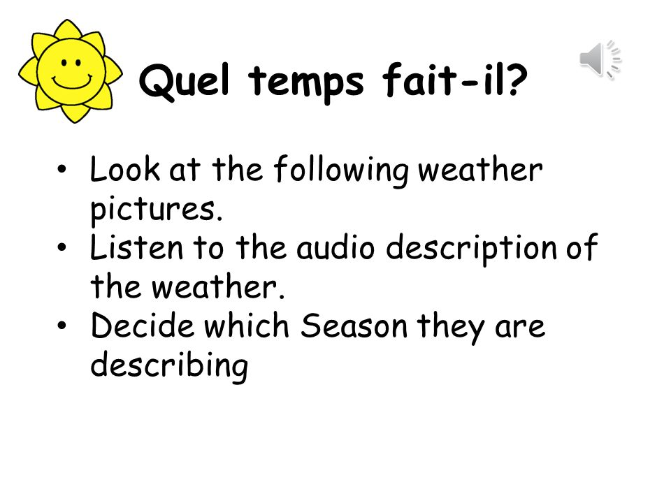Quel temps fait-il Look at the following weather pictures.
