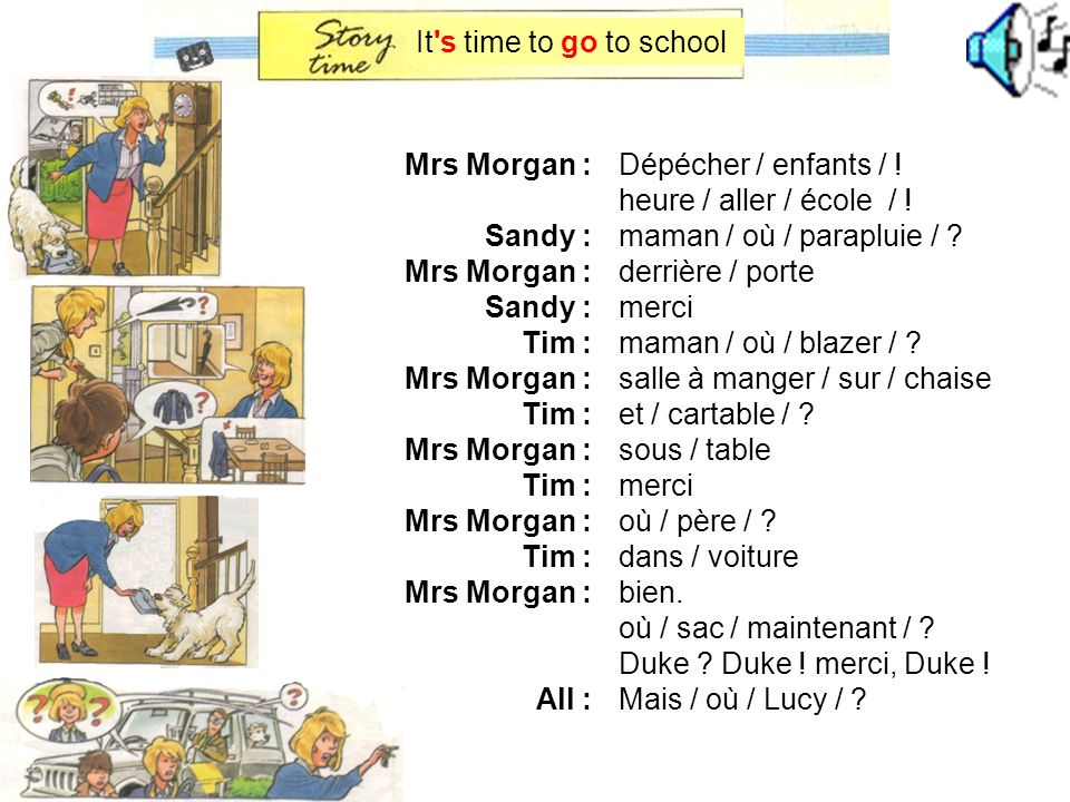 It s time to go to school Mrs Morgan : Sandy : Tim : All : Dépécher / enfants / ! heure / aller / école / !