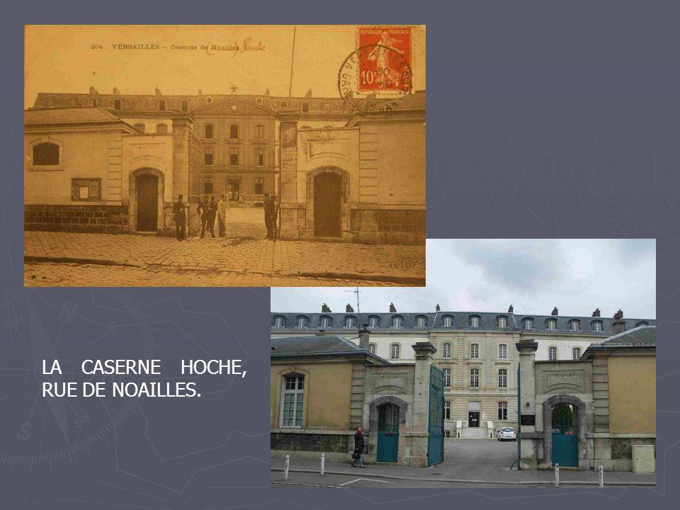 LA CASERNE HOCHE, RUE DE NOAILLES.