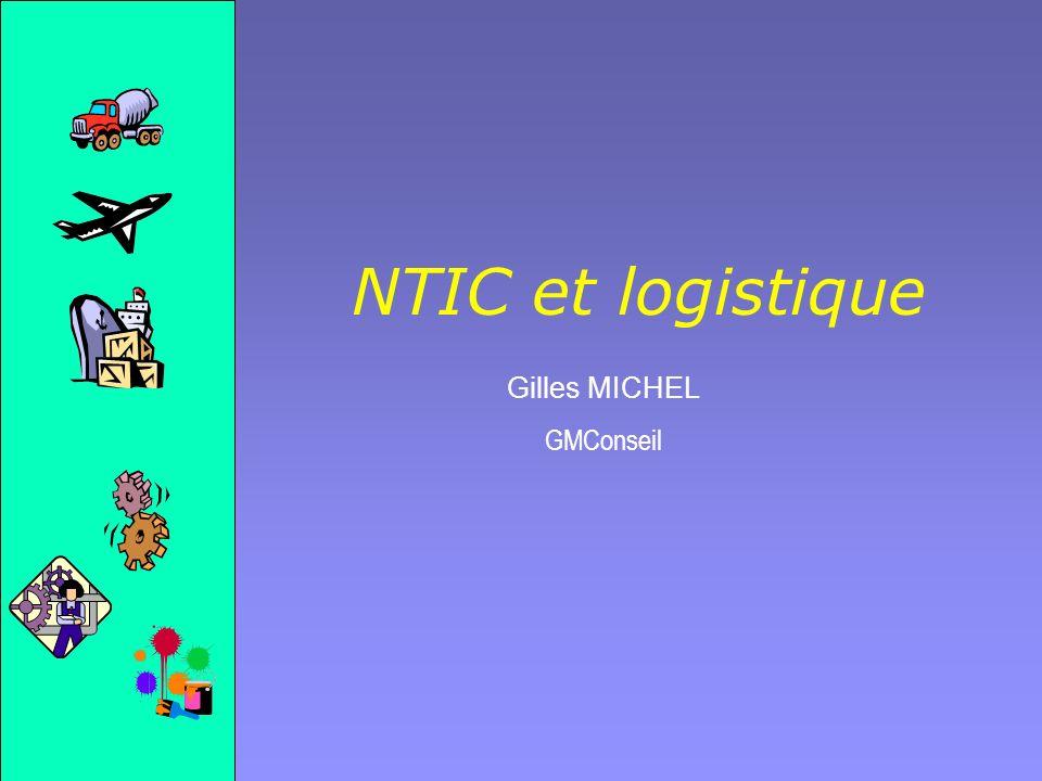 NTIC et logistique Gilles MICHEL GMConseil Gilles MICHEL