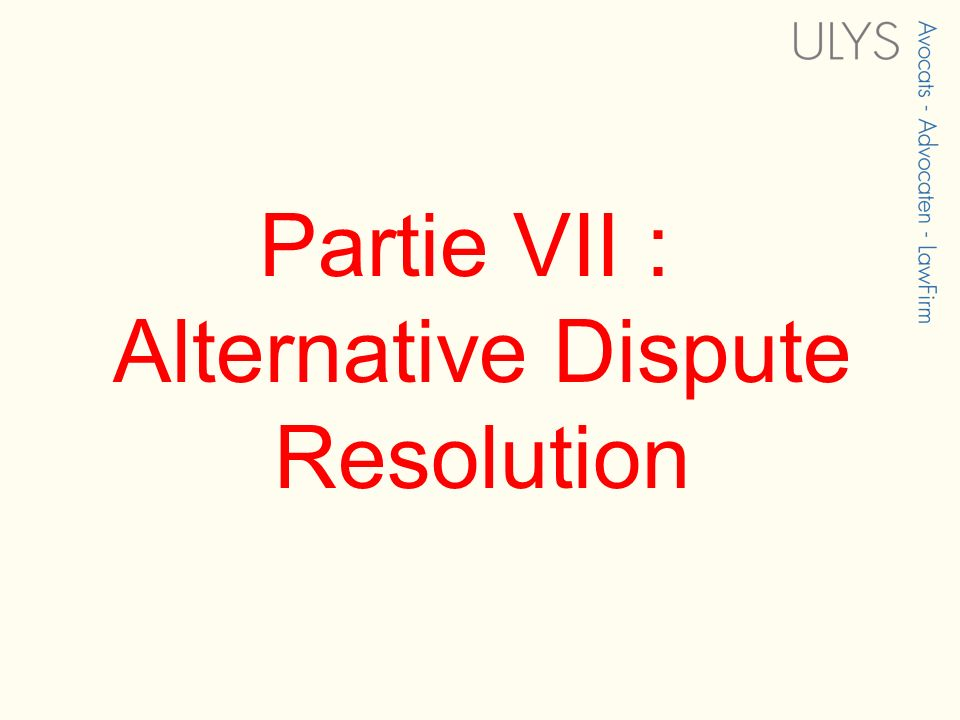 Partie VII : Alternative Dispute Resolution