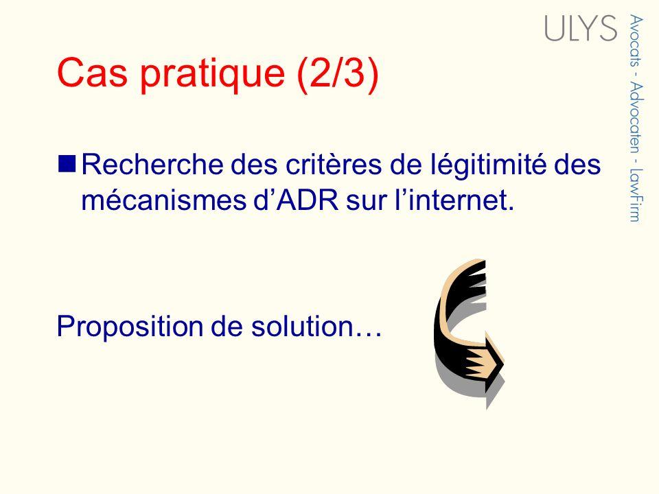 Cas pratique (2/3) Recherche des critères de légitimité des mécanismes d'ADR sur l'internet.