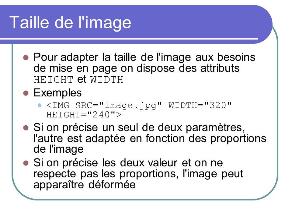 Taille de l image Pour adapter la taille de l image aux besoins de mise en page on dispose des attributs HEIGHT et WIDTH.