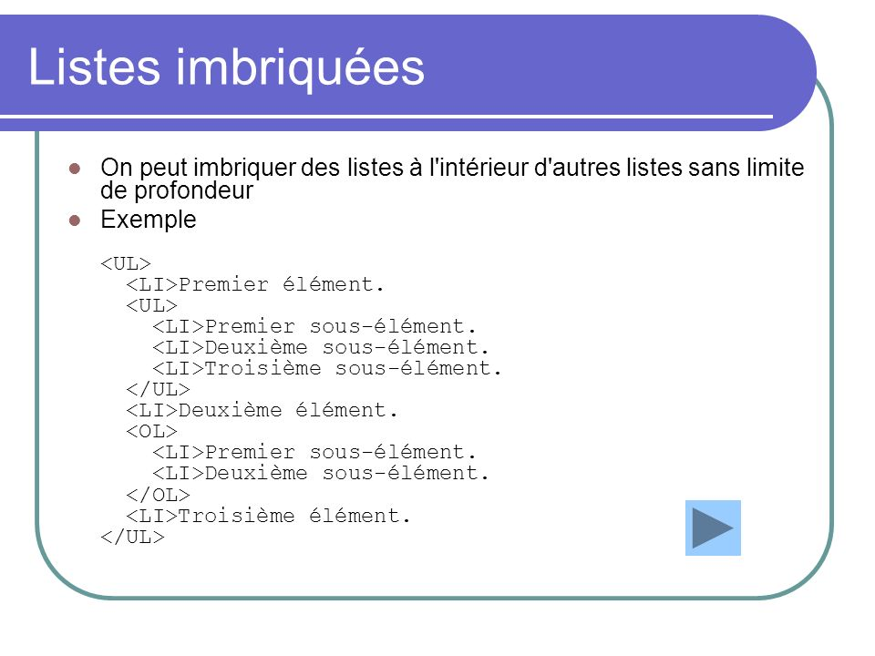 Listes imbriquées On peut imbriquer des listes à l intérieur d autres listes sans limite de profondeur.