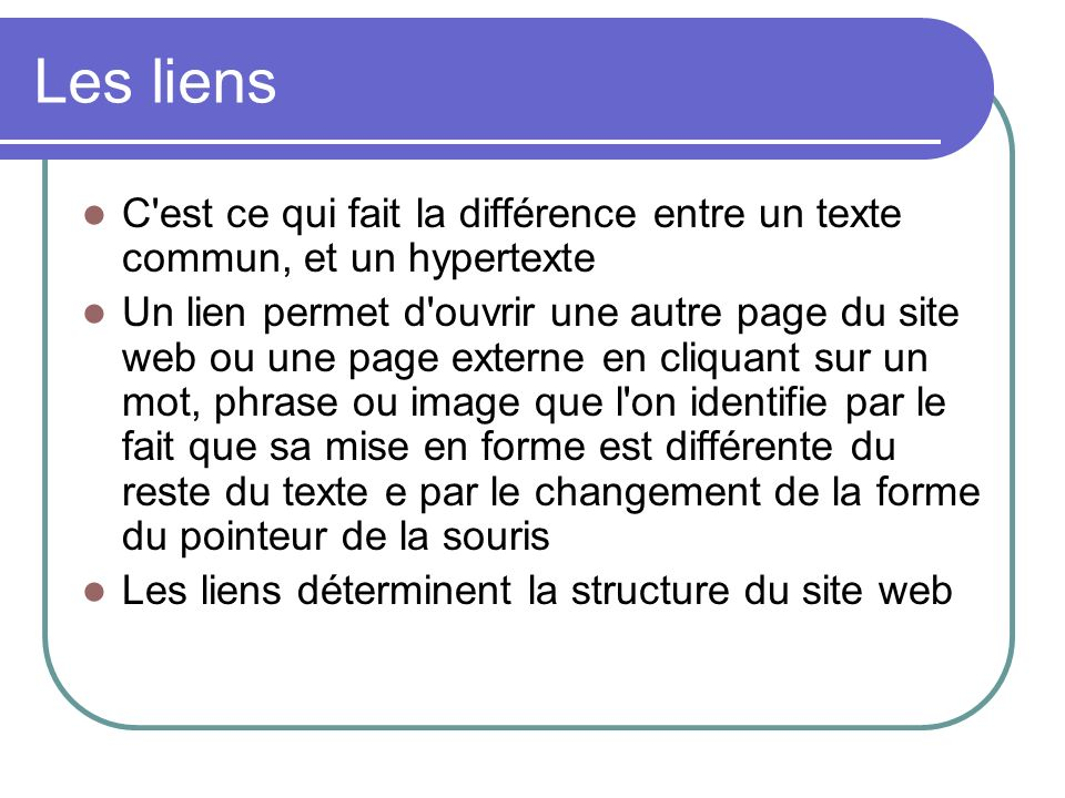 Les liens C est ce qui fait la différence entre un texte commun, et un hypertexte.