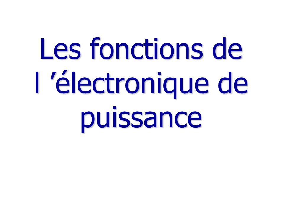 Les fonctions de l 'électronique de puissance