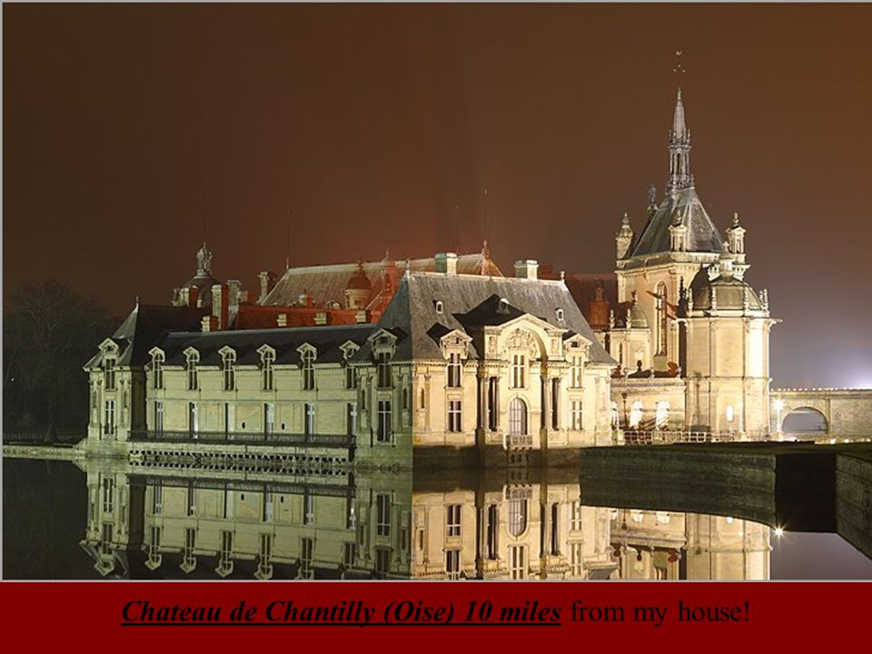 Chateau de Chantilly (Oise) 10 miles from my house!