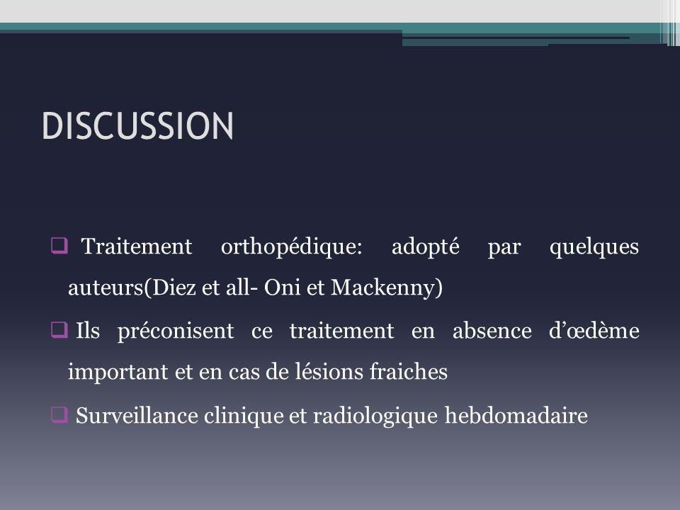 DISCUSSION Traitement orthopédique: adopté par quelques auteurs(Diez et all- Oni et Mackenny)