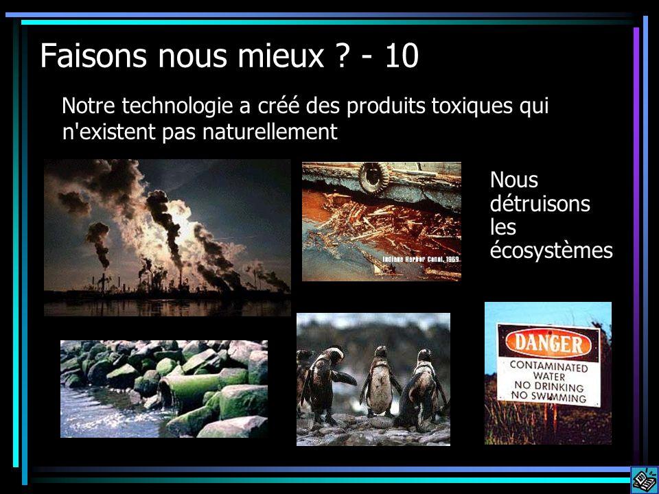 Faisons nous mieux - 10 Notre technologie a créé des produits toxiques qui n existent pas naturellement.