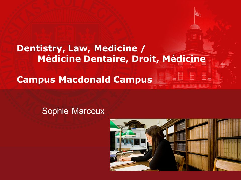 Dentistry, Law, Medicine / Médicine Dentaire, Droit, Médicine Campus Macdonald Campus