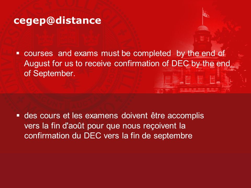 cegep@distance courses and exams must be completed by the end of August for us to receive confirmation of DEC by the end of September.