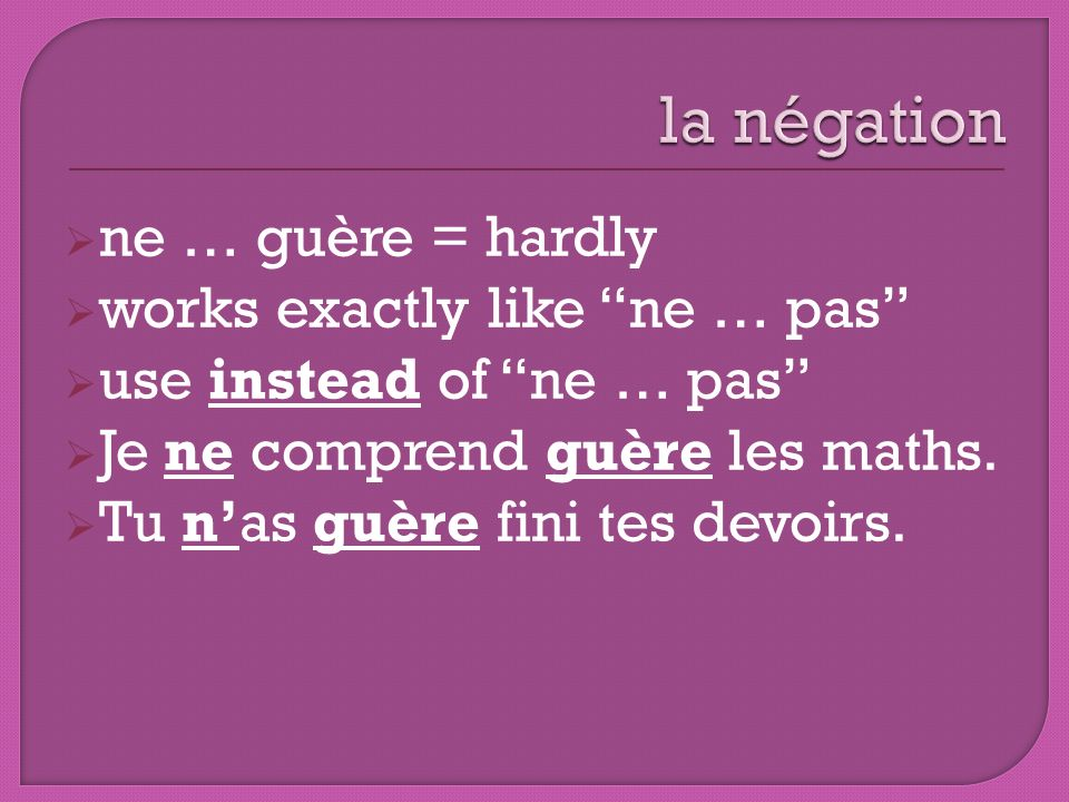 la négation ne … guère = hardly works exactly like ne … pas