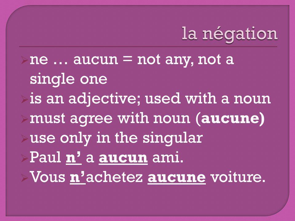 la négation ne … aucun = not any, not a single one