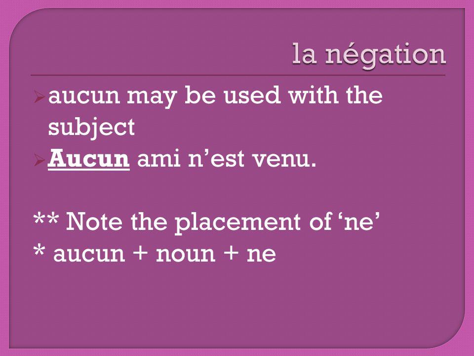 la négation aucun may be used with the subject Aucun ami n'est venu.