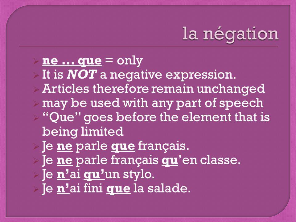 la négation ne ... que = only It is NOT a negative expression.