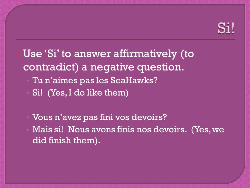 Si! Use 'Si' to answer affirmatively (to contradict) a negative question. Tu n'aimes pas les SeaHawks