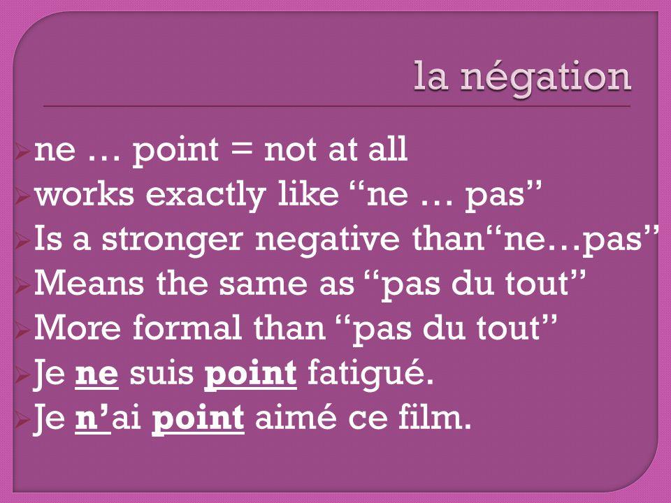 la négation ne … point = not at all works exactly like ne … pas