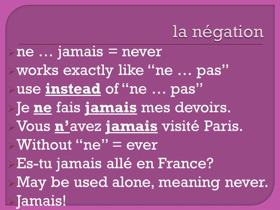 la négation ne … jamais = never works exactly like ne … pas