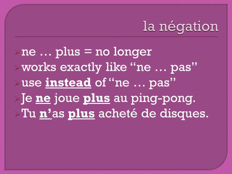 la négation ne … plus = no longer works exactly like ne … pas
