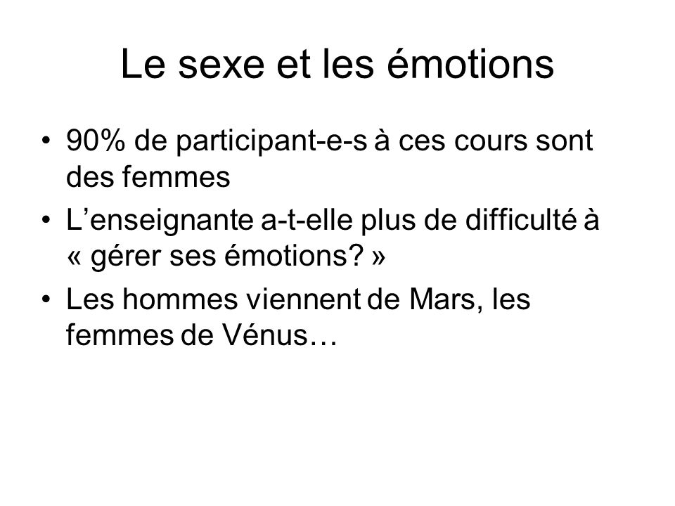 Le sexe et les émotions 90% de participant-e-s à ces cours sont des femmes. L'enseignante a-t-elle plus de difficulté à « gérer ses émotions »