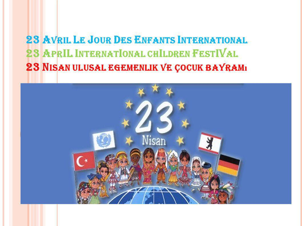 23 Avril Le Jour Des Enfants International 23 AprIL InternatIonal chIldren FestIVal 23 Nisan ulusal egemenlik ve çocuk bayramı