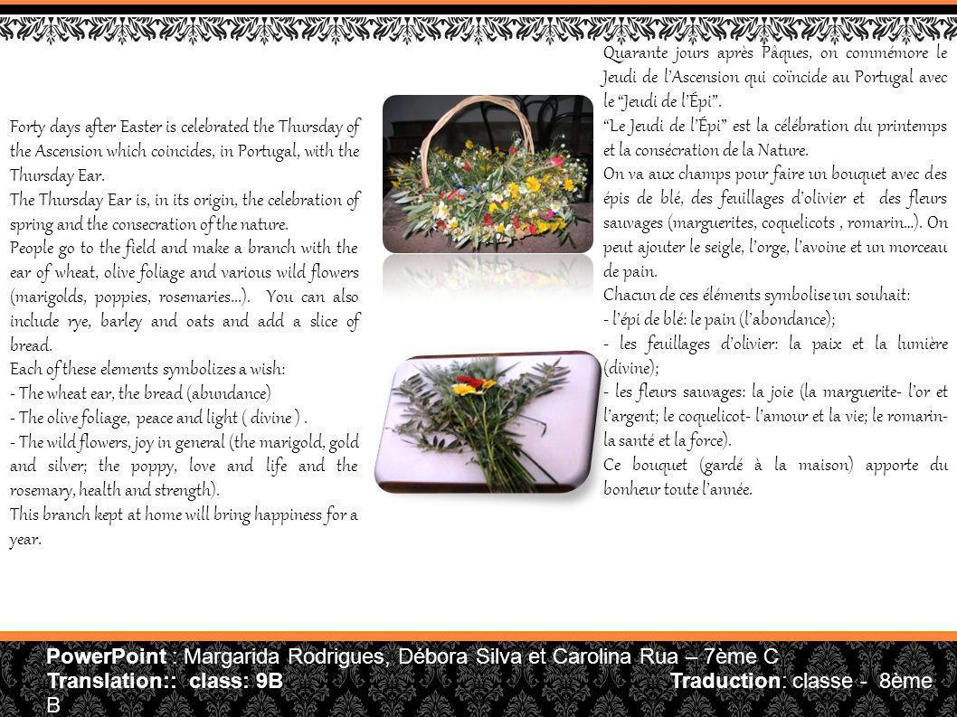 Quarante jours après Pâques, on commémore le Jeudi de l'Ascension qui coïncide au Portugal avec le Jeudi de l'Épi .