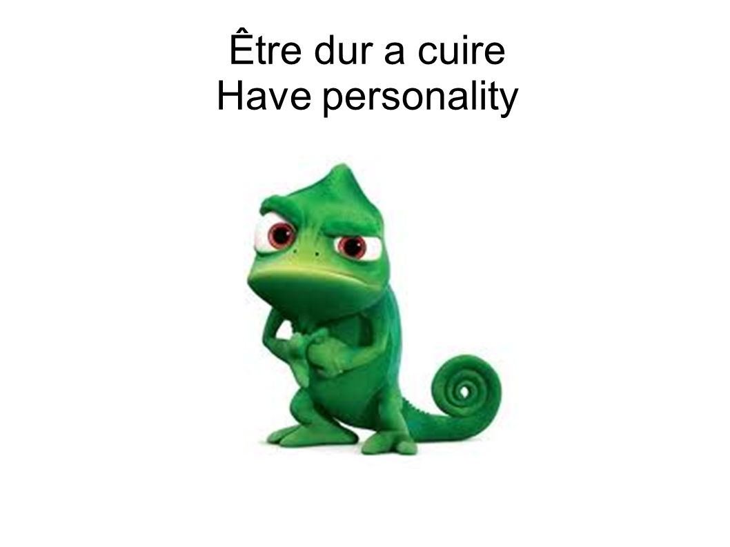 Être dur a cuire Have personality