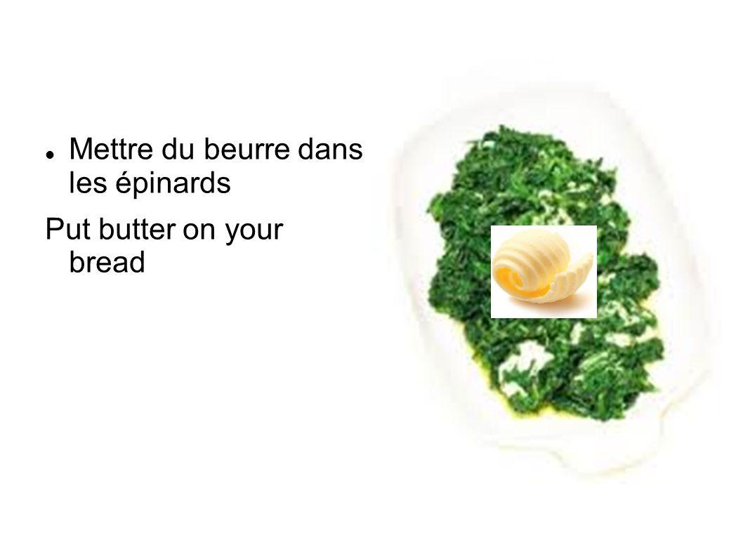 Mettre du beurre dans les épinards