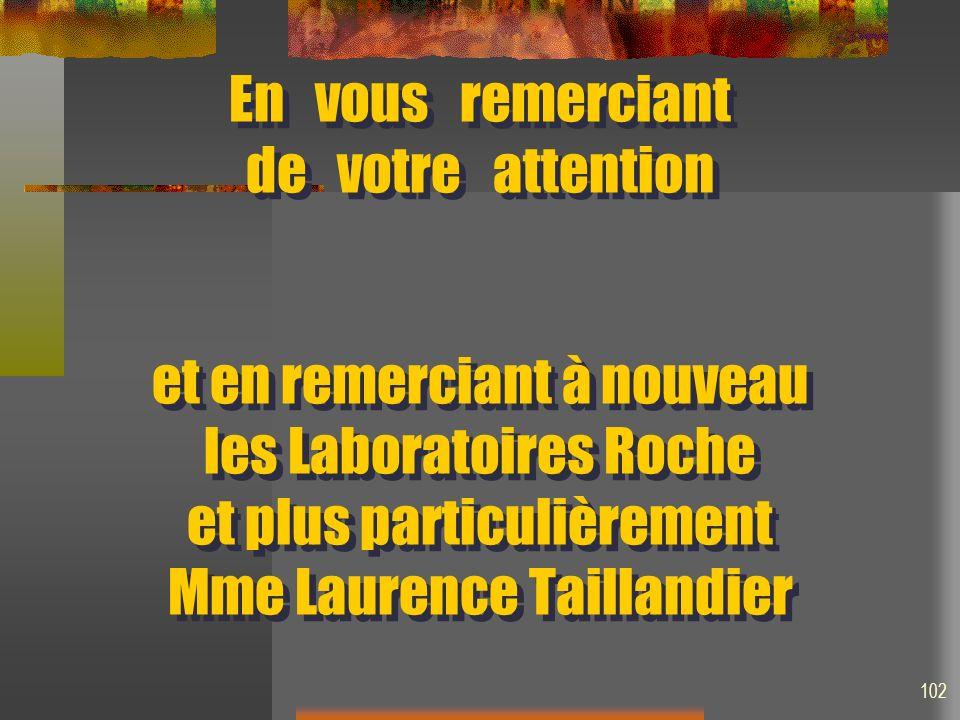 En vous remerciant de votre attention et en remerciant à nouveau les Laboratoires Roche et plus particulièrement Mme Laurence Taillandier