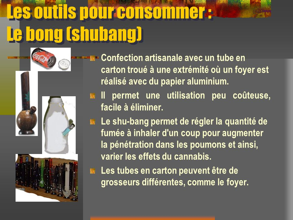Les outils pour consommer : Le bong (shubang)