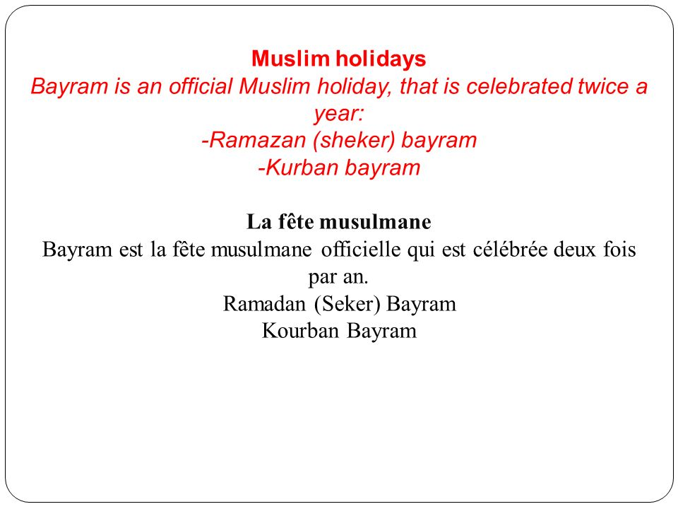Bayram is an official Muslim holiday, that is celebrated twice a year: